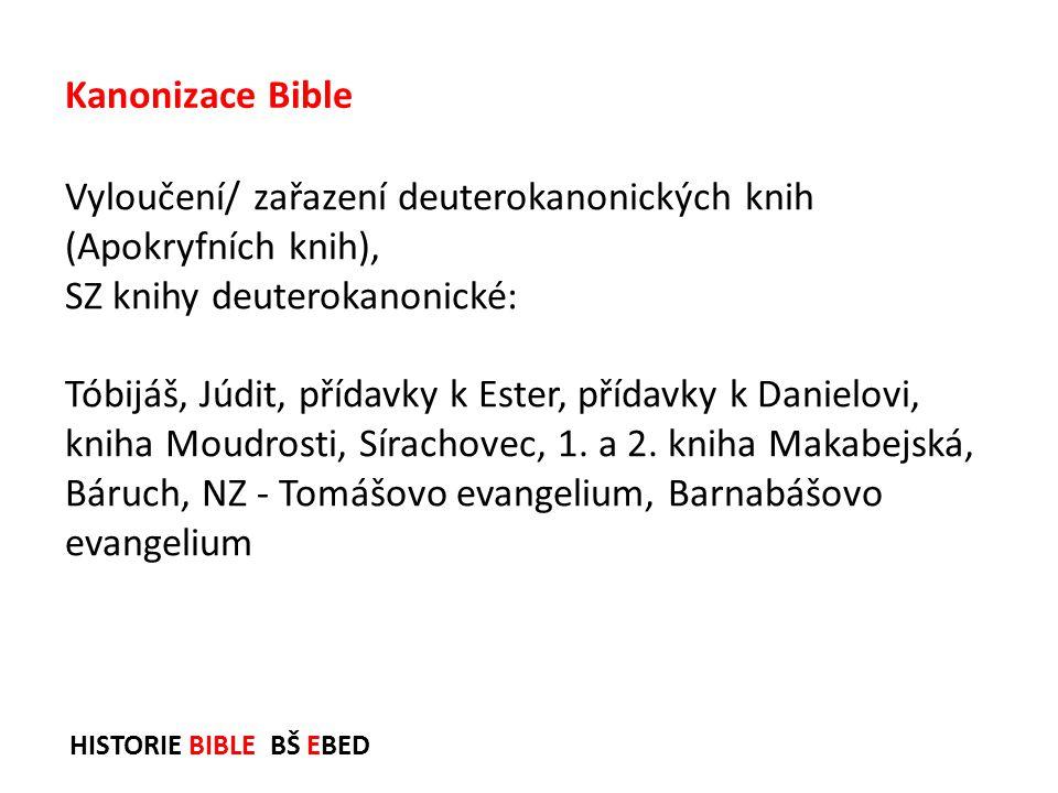 HISTORIE BIBLE BŠ EBED Vyloučení/ zařazení deuterokanonických knih (Apokryfních knih), SZ knihy deuterokanonické: Tóbijáš, Júdit, přídavky k Ester, př