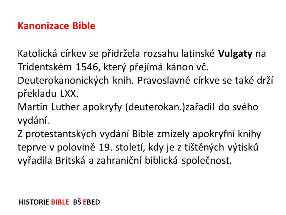 HISTORIE BIBLE BŠ EBED Katolická církev se přidržela rozsahu latinské Vulgaty na Tridentském 1546, který přejímá kánon vč. Deuterokanonických knih. Pr
