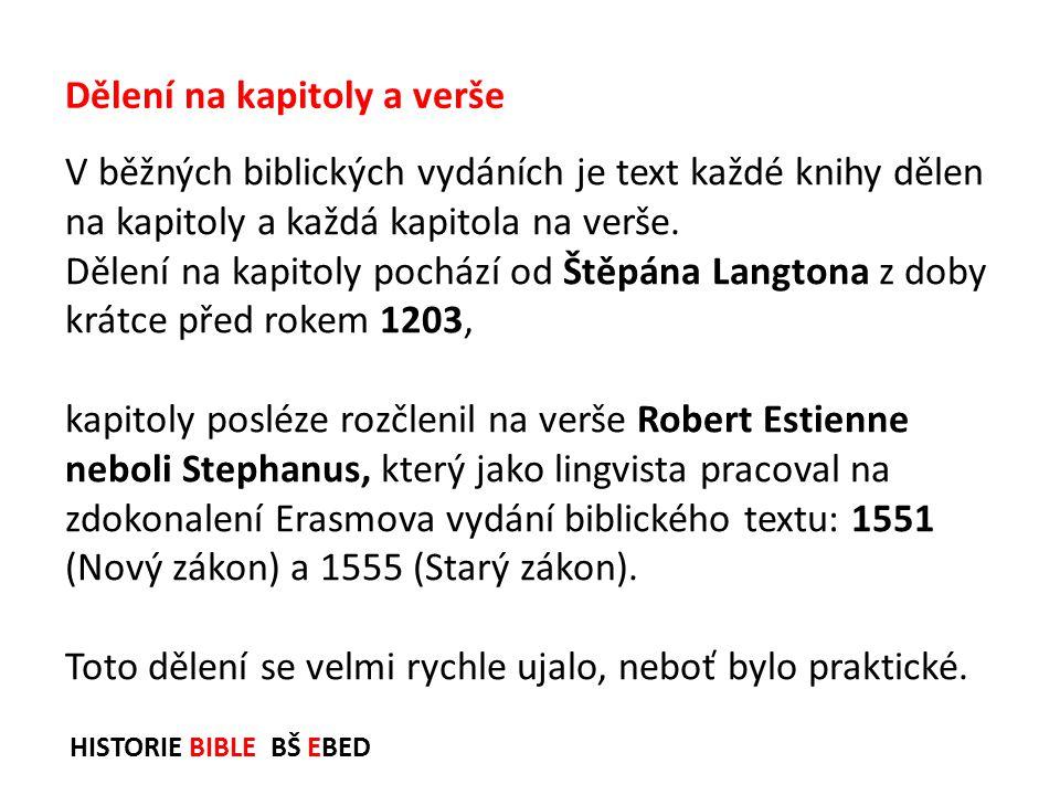 HISTORIE BIBLE BŠ EBED V běžných biblických vydáních je text každé knihy dělen na kapitoly a každá kapitola na verše. Dělení na kapitoly pochází od Št