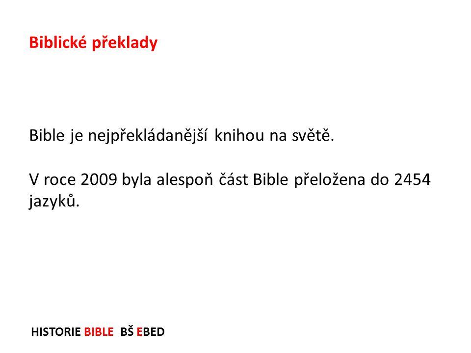 HISTORIE BIBLE BŠ EBED Bible je nejpřekládanější knihou na světě. V roce 2009 byla alespoň část Bible přeložena do 2454 jazyků. Biblické překlady