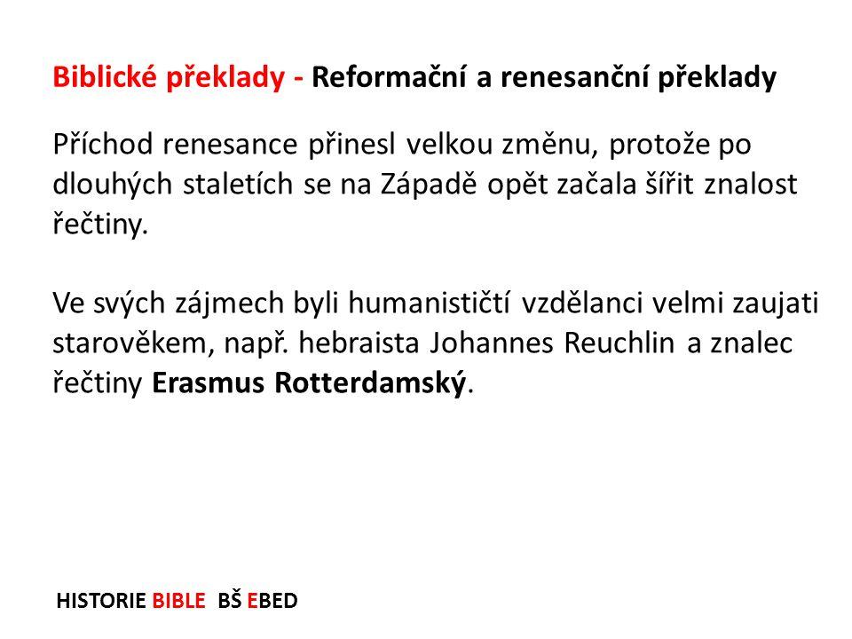 HISTORIE BIBLE BŠ EBED Příchod renesance přinesl velkou změnu, protože po dlouhých staletích se na Západě opět začala šířit znalost řečtiny. Ve svých