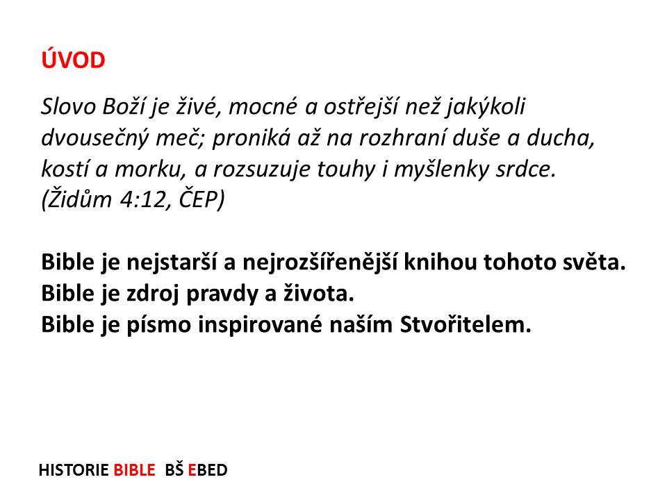 HISTORIE BIBLE BŠ EBED SZ Job .2000 př.n.l. Knihy Mojžíšovy 1450 př.n.l.