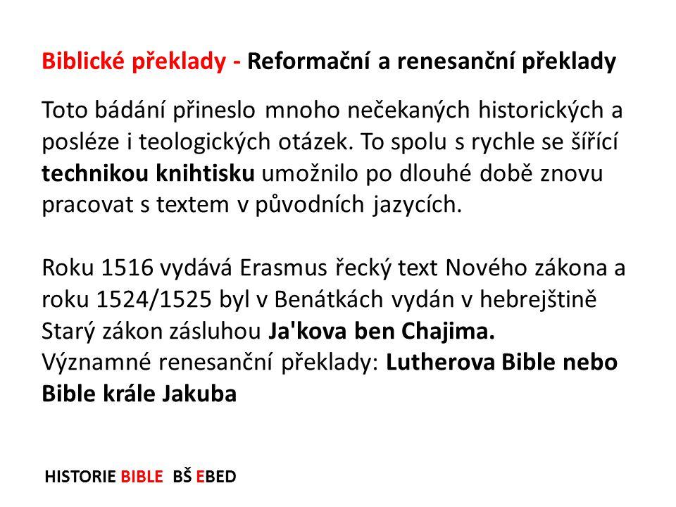 HISTORIE BIBLE BŠ EBED Toto bádání přineslo mnoho nečekaných historických a posléze i teologických otázek. To spolu s rychle se šířící technikou kniht