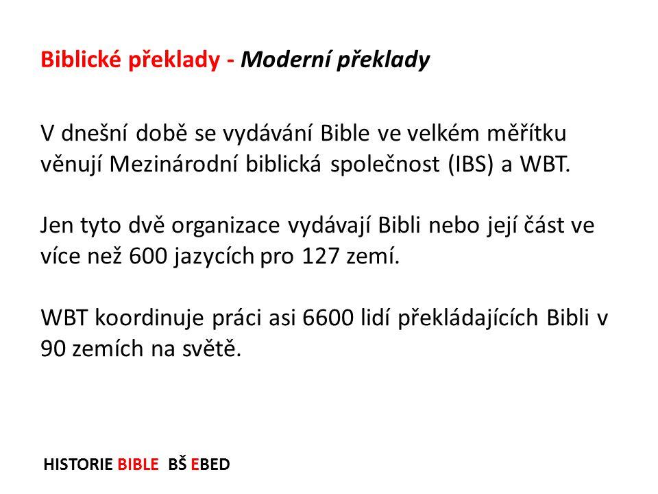 HISTORIE BIBLE BŠ EBED V dnešní době se vydávání Bible ve velkém měřítku věnují Mezinárodní biblická společnost (IBS) a WBT. Jen tyto dvě organizace v