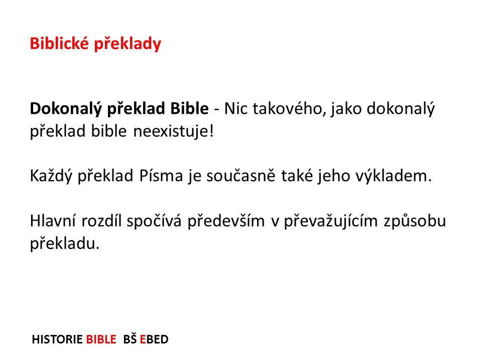 HISTORIE BIBLE BŠ EBED Dokonalý překlad Bible - Nic takového, jako dokonalý překlad bible neexistuje! Každý překlad Písma je současně také jeho výklad