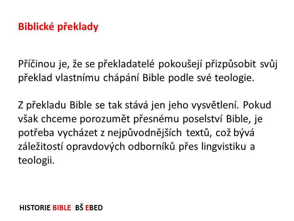 HISTORIE BIBLE BŠ EBED Příčinou je, že se překladatelé pokoušejí přizpůsobit svůj překlad vlastnímu chápání Bible podle své teologie. Z překladu Bible
