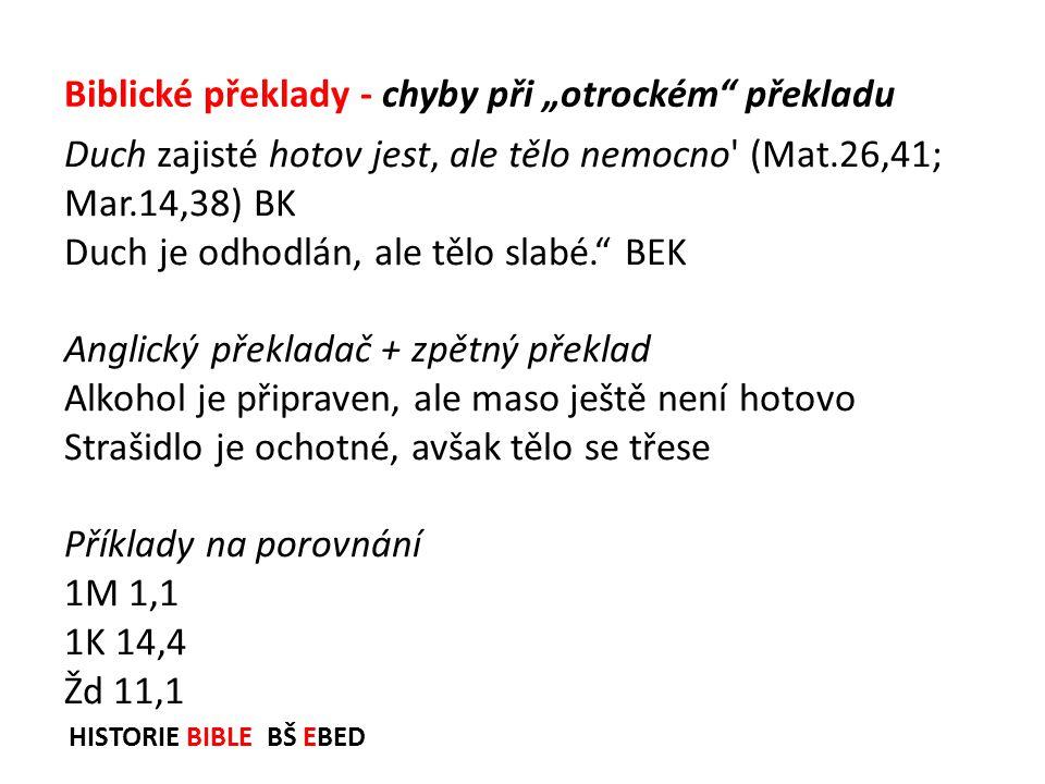 """HISTORIE BIBLE BŠ EBED Duch zajisté hotov jest, ale tělo nemocno' (Mat.26,41; Mar.14,38) BK Duch je odhodlán, ale tělo slabé."""" BEK Anglický překladač"""