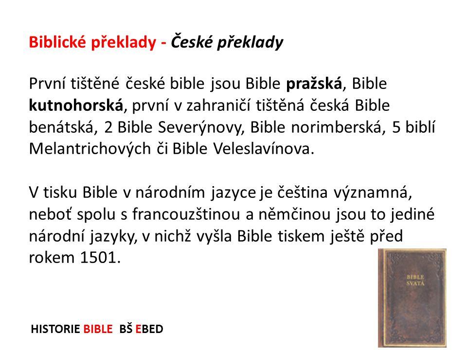 HISTORIE BIBLE BŠ EBED První tištěné české bible jsou Bible pražská, Bible kutnohorská, první v zahraničí tištěná česká Bible benátská, 2 Bible Severý