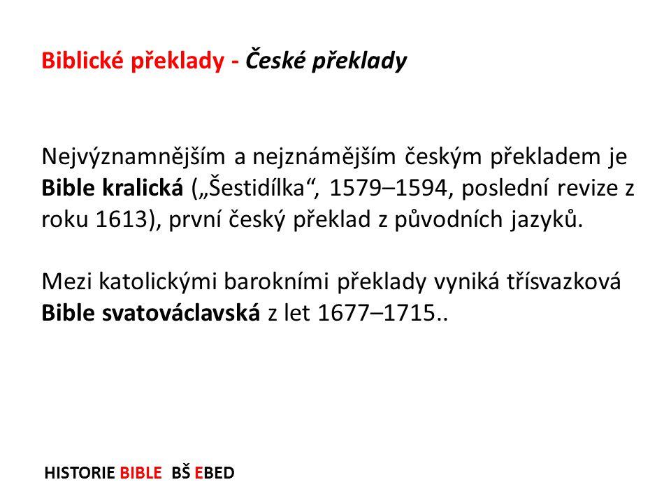 """HISTORIE BIBLE BŠ EBED Nejvýznamnějším a nejznámějším českým překladem je Bible kralická (""""Šestidílka"""", 1579–1594, poslední revize z roku 1613), první"""