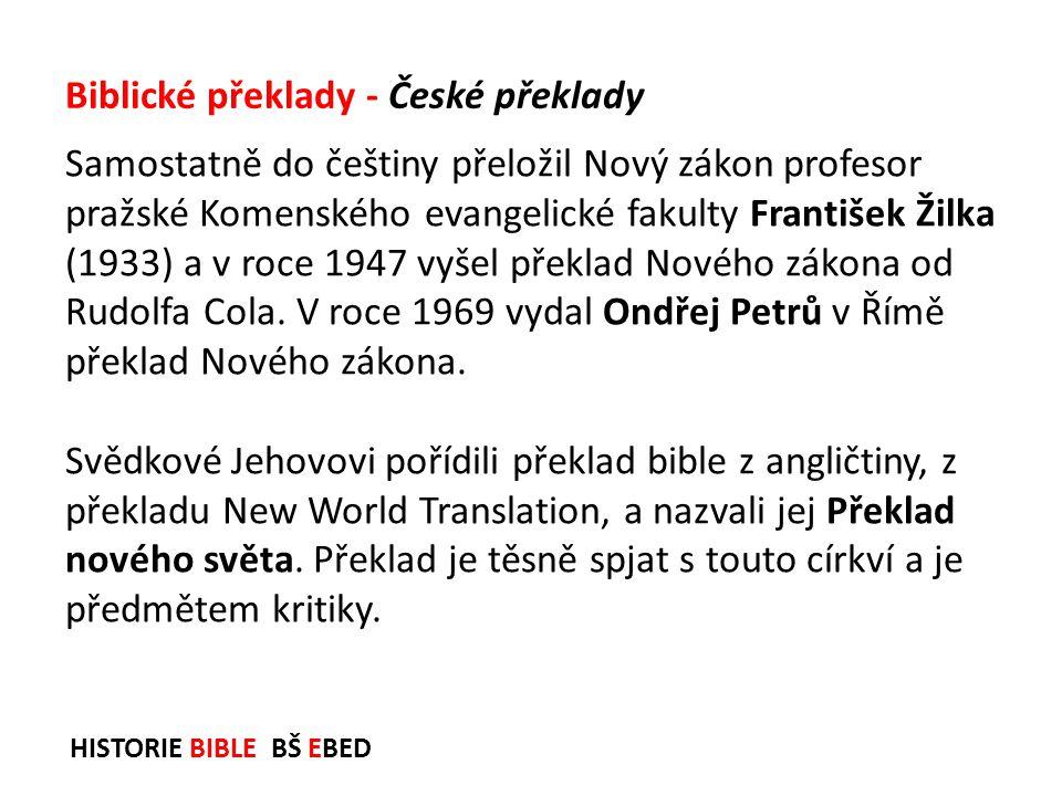HISTORIE BIBLE BŠ EBED Samostatně do češtiny přeložil Nový zákon profesor pražské Komenského evangelické fakulty František Žilka (1933) a v roce 1947
