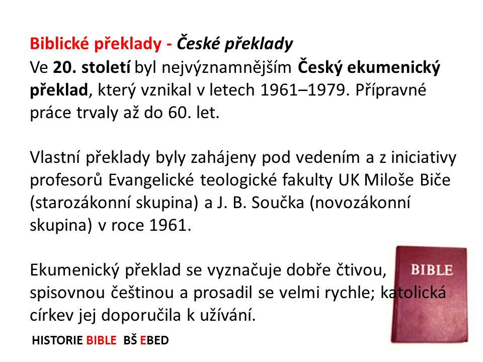 HISTORIE BIBLE BŠ EBED Ve 20. století byl nejvýznamnějším Český ekumenický překlad, který vznikal v letech 1961–1979. Přípravné práce trvaly až do 60.