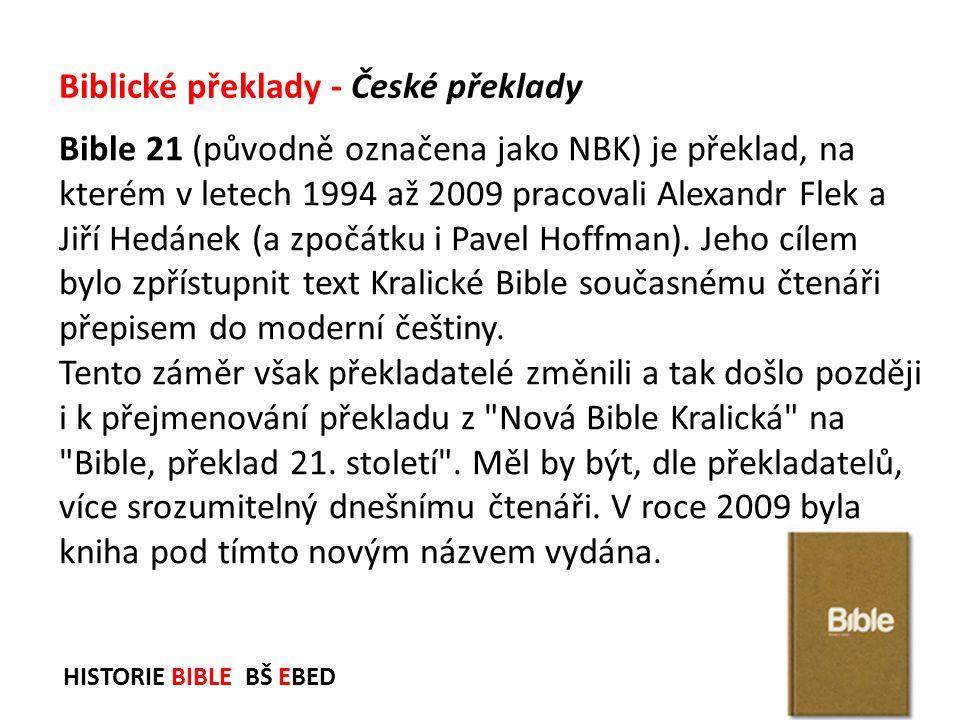 HISTORIE BIBLE BŠ EBED Bible 21 (původně označena jako NBK) je překlad, na kterém v letech 1994 až 2009 pracovali Alexandr Flek a Jiří Hedánek (a zpoč