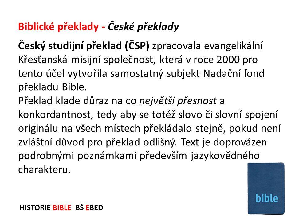 HISTORIE BIBLE BŠ EBED Český studijní překlad (ČSP) zpracovala evangelikální Křesťanská misijní společnost, která v roce 2000 pro tento účel vytvořila
