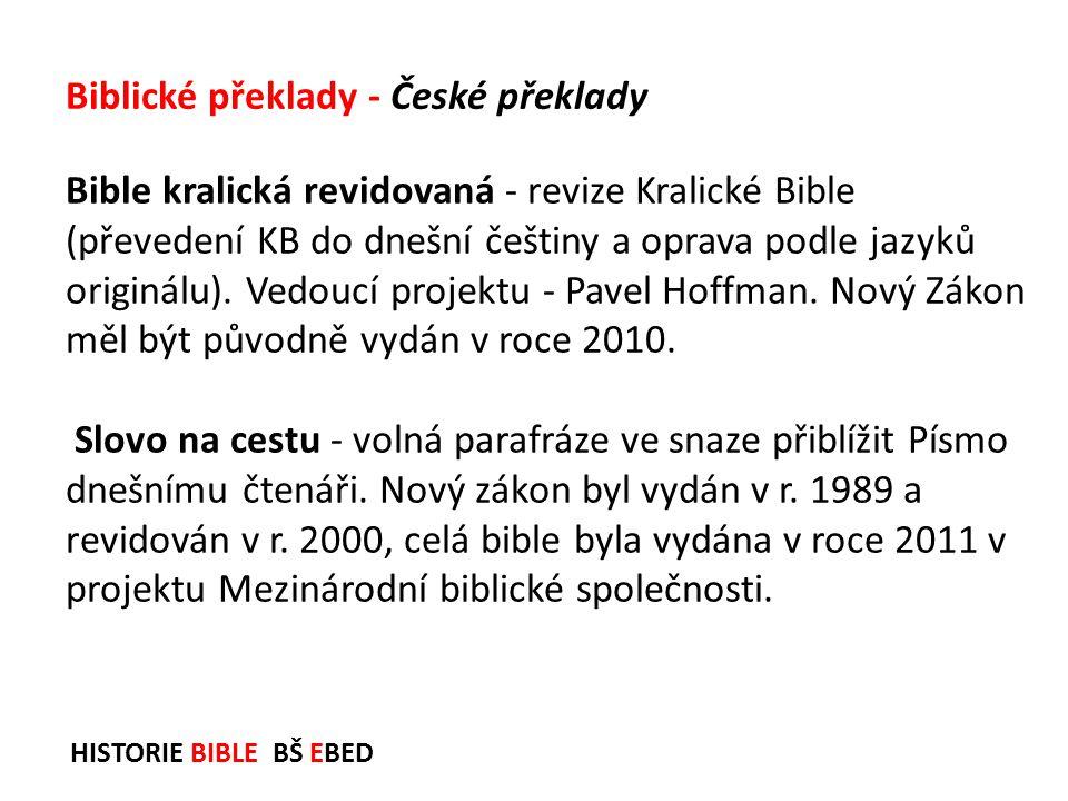 HISTORIE BIBLE BŠ EBED Bible kralická revidovaná - revize Kralické Bible (převedení KB do dnešní češtiny a oprava podle jazyků originálu). Vedoucí pro