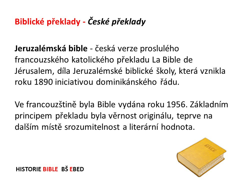 HISTORIE BIBLE BŠ EBED Jeruzalémská bible - česká verze proslulého francouzského katolického překladu La Bible de Jérusalem, díla Jeruzalémské biblick