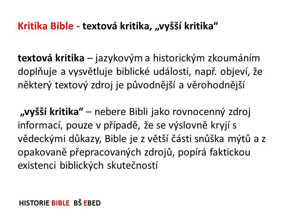 HISTORIE BIBLE BŠ EBED textová kritika – jazykovým a historickým zkoumáním doplňuje a vysvětluje biblické události, např. objeví, že některý textový z