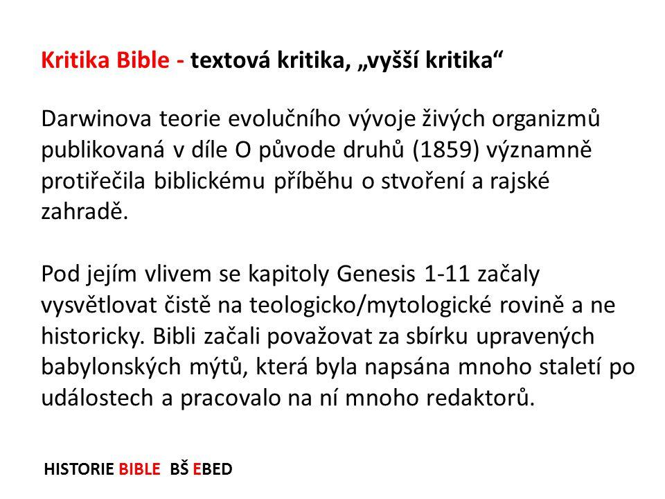 HISTORIE BIBLE BŠ EBED Darwinova teorie evolučního vývoje živých organizmů publikovaná v díle O původe druhů (1859) významně protiřečila biblickému př