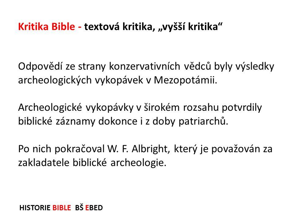 HISTORIE BIBLE BŠ EBED Odpovědí ze strany konzervativních vědců byly výsledky archeologických vykopávek v Mezopotámii. Archeologické vykopávky v širok