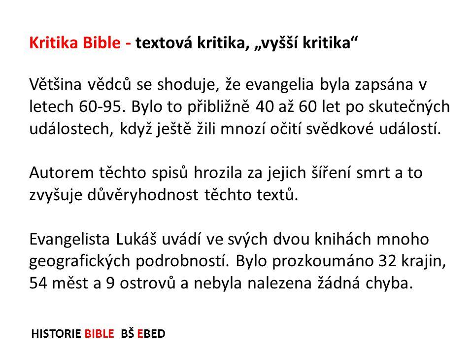 HISTORIE BIBLE BŠ EBED Většina vědců se shoduje, že evangelia byla zapsána v letech 60-95. Bylo to přibližně 40 až 60 let po skutečných událostech, kd