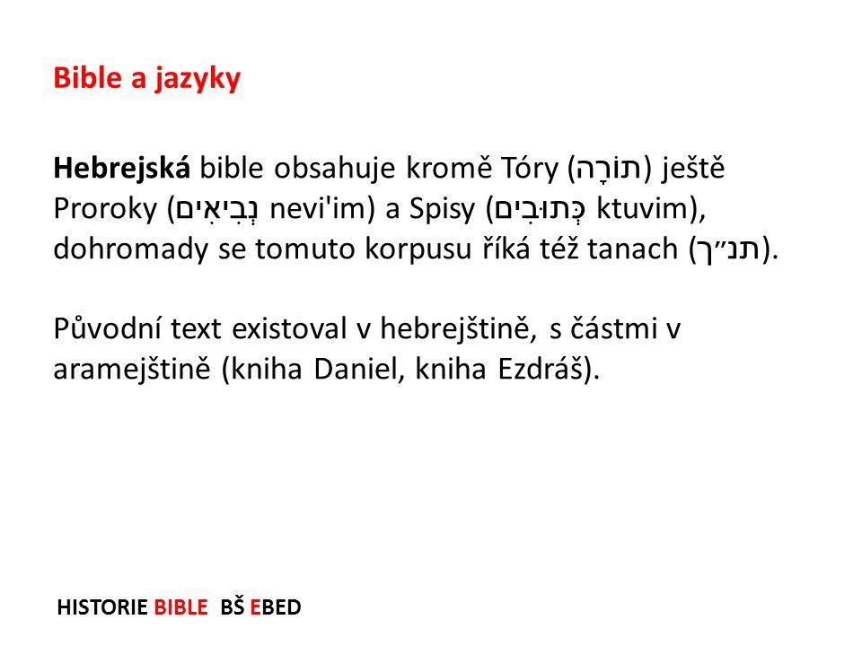 HISTORIE BIBLE BŠ EBED Hebrejská bible obsahuje kromě Tóry ( תוֹרָה ) ještě Proroky ( נְבִיאִים  nevi'im) a Spisy ( כְּתוּבִים  ktuvim), dohroma