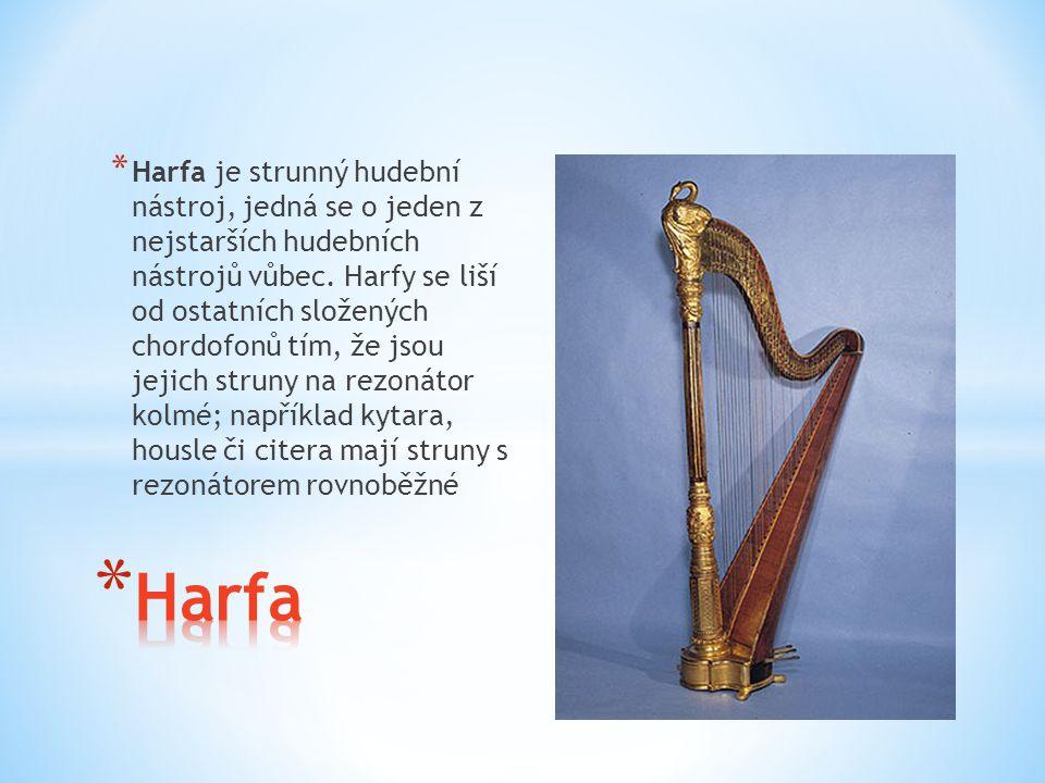 * Harfa je strunný hudební nástroj, jedná se o jeden z nejstarších hudebních nástrojů vůbec. Harfy se liší od ostatních složených chordofonů tím, že j