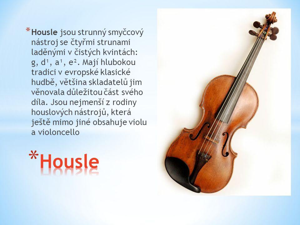 * Housle jsou strunný smyčcový nástroj se čtyřmi strunami laděnými v čistých kvintách: g, d¹, a¹, e². Mají hlubokou tradici v evropské klasické hudbě,