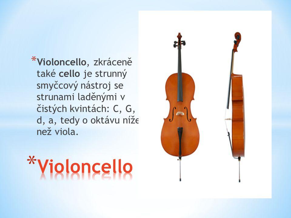 * Violoncello, zkráceně také cello je strunný smyčcový nástroj se strunami laděnými v čistých kvintách: C, G, d, a, tedy o oktávu níže než viola.
