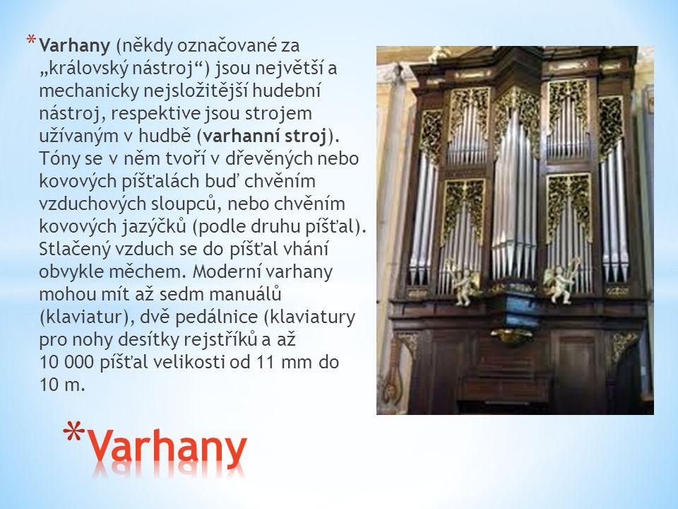 """* Varhany (někdy označované za """"královský nástroj"""") jsou největší a mechanicky nejsložitější hudební nástroj, respektive jsou strojem užívaným v hudbě"""