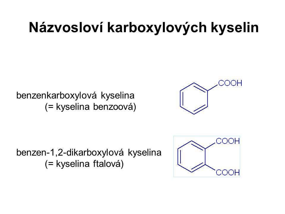 Názvosloví karboxylových kyselin benzenkarboxylová kyselina (= kyselina benzoová) benzen-1,2-dikarboxylová kyselina (= kyselina ftalová)