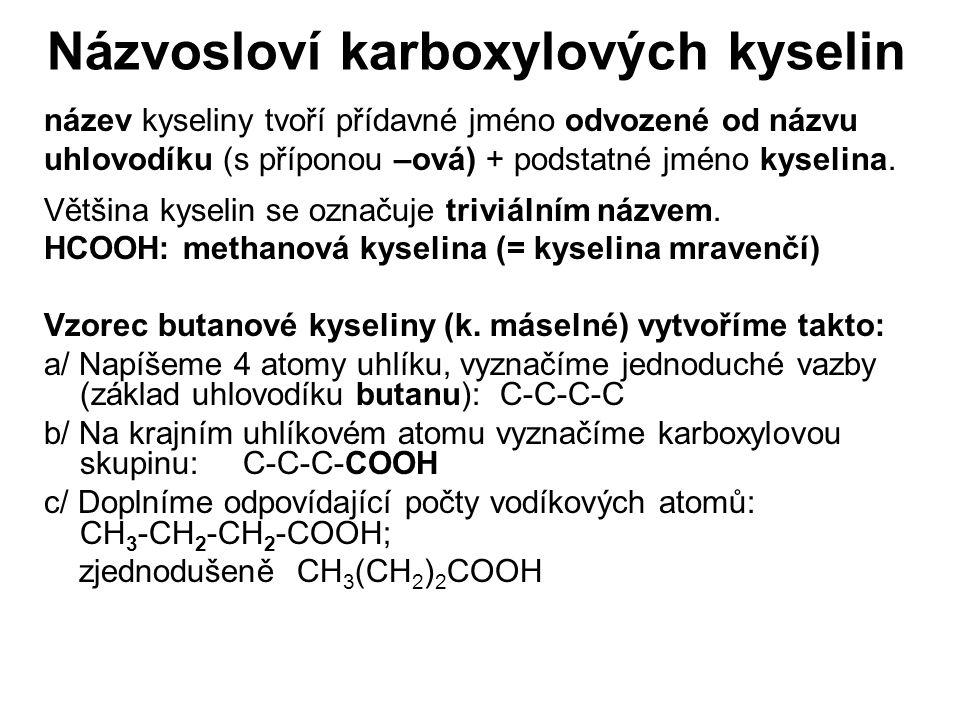 Názvosloví karboxylových kyselin název kyseliny tvoří přídavné jméno odvozené od názvu uhlovodíku (s příponou –ová) + podstatné jméno kyselina. Většin