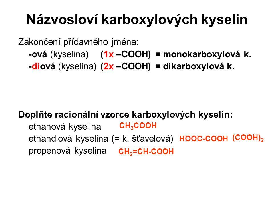 Názvosloví karboxylových kyselin Zakončení přídavného jména: -ová (kyselina) (1x –COOH)= monokarboxylová k. -diová (kyselina)(2x –COOH)= dikarboxylová