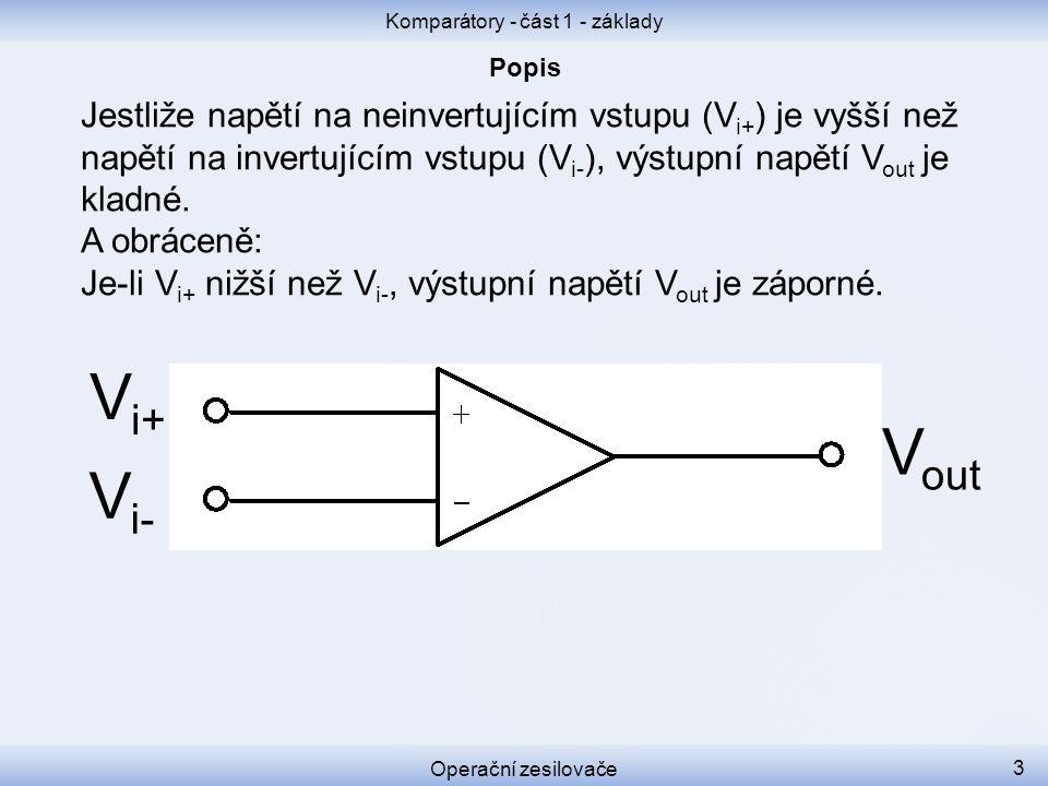 Jestliže napětí na neinvertujícím vstupu (V i+ ) je vyšší než napětí na invertujícím vstupu (V i- ), výstupní napětí V out je kladné. A obráceně: Je-l