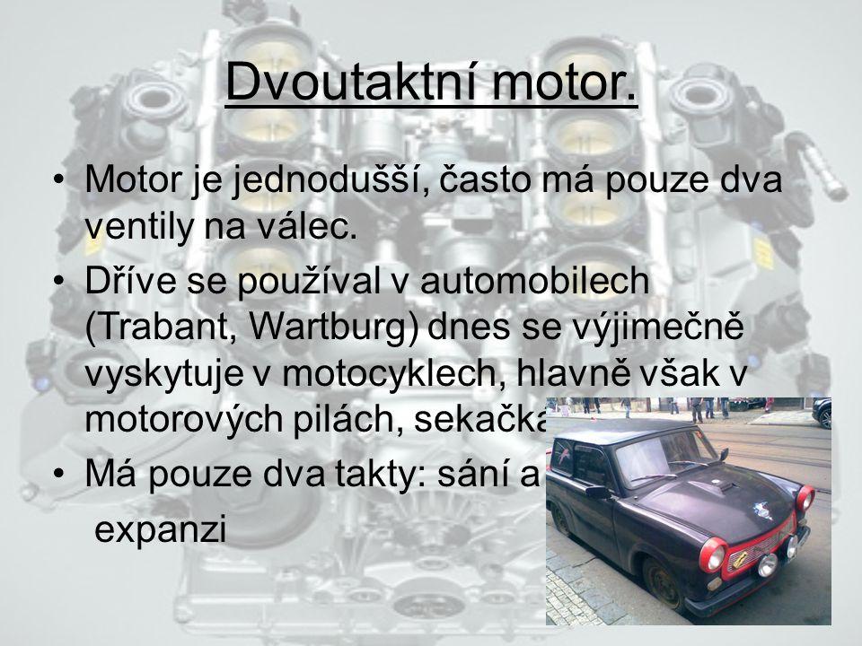Dvoutaktní motor.Motor je jednodušší, často má pouze dva ventily na válec.