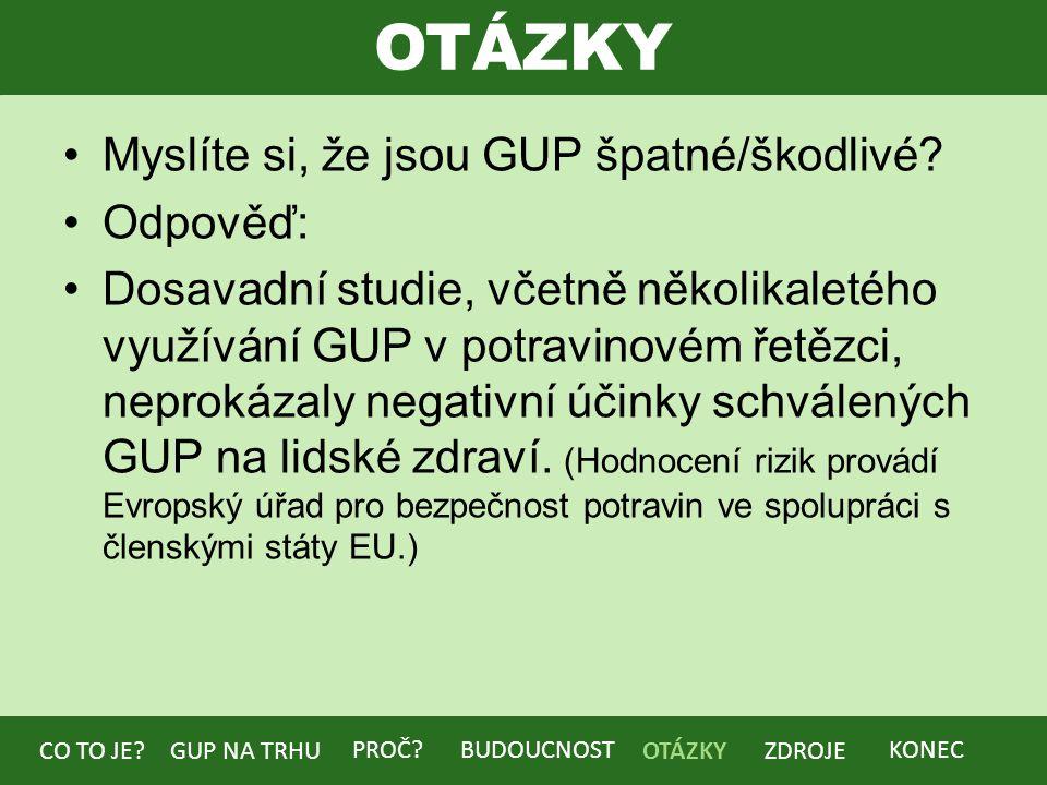 ZDROJE http://www.bezpecnostpotravin.cz/kategori e/geneticky-modifikovane-potraviny-a- krmiva.aspx, 23.10.2014http://www.bezpecnostpotravin.cz/kategori e/geneticky-modifikovane-potraviny-a- krmiva.aspx http://www.bezpecnostpotravin.cz/UserFile s/File/Publikace/MZe_letak-GMO.pdf, 23.10.2014http://www.bezpecnostpotravin.cz/UserFile s/File/Publikace/MZe_letak-GMO.pdf BUDOUCNOST CO TO JE?GUP NA TRHU PROČ.