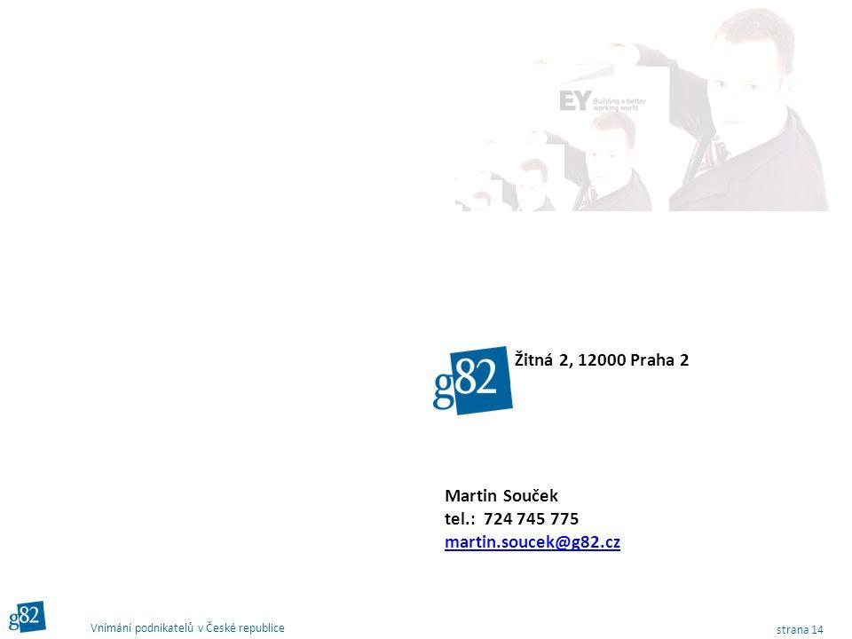 strana 14 Vnímání podnikatelů v České republice Žitná 2, 12000 Praha 2 Martin Souček tel.: 724 745 775 martin.soucek@g82.cz