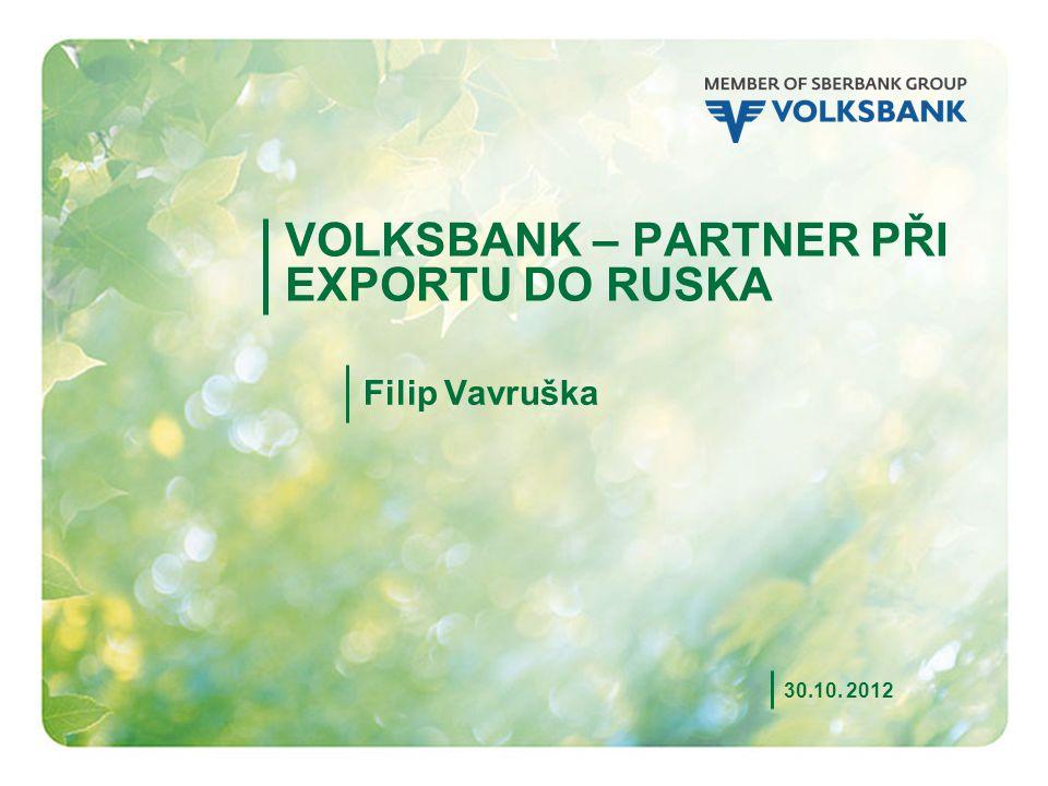 1 VOLKSBANK – PARTNER PŘI EXPORTU DO RUSKA 30.10. 2012 Filip Vavruška