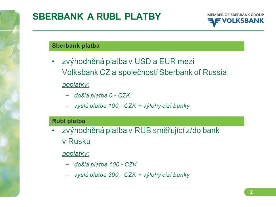 2 zvýhodněná platba v USD a EUR mezi Volksbank CZ a společností Sberbank of Russia poplatky: –došlá platba 0,- CZK –vyšlá platba 100,- CZK + výlohy cizí banky zvýhodněná platba v RUB směřující z/do bank v Rusku poplatky: –došlá platba 100,- CZK –vyšlá platba 300,- CZK + výlohy cizí banky SBERBANK A RUBL PLATBY Sberbank platba Rubl platba