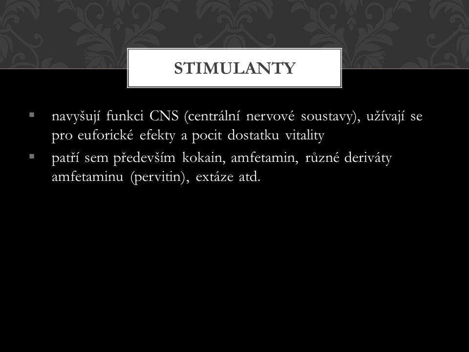  navyšují funkci CNS (centrální nervové soustavy), užívají se pro euforické efekty a pocit dostatku vitality  patří sem především kokain, amfetamin,
