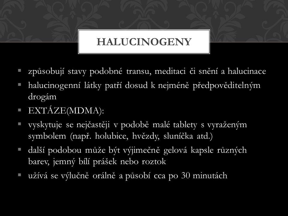  způsobují stavy podobné transu, meditaci či snění a halucinace  halucinogenní látky patří dosud k nejméně předpověditelným drogám  EXTÁZE(MDMA): 