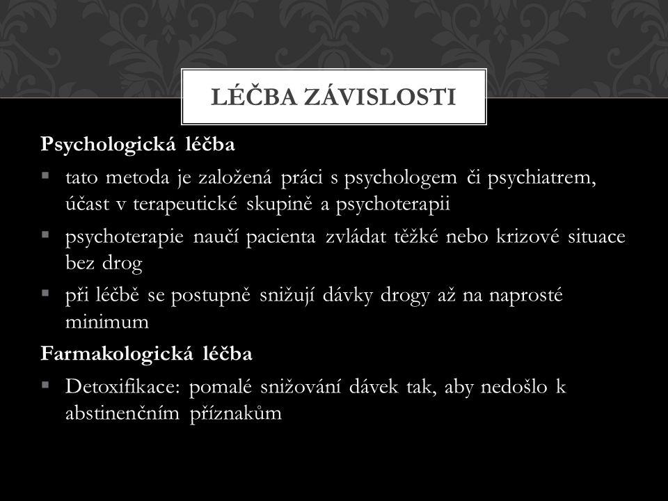 Psychologická léčba  tato metoda je založená práci s psychologem či psychiatrem, účast v terapeutické skupině a psychoterapii  psychoterapie naučí p