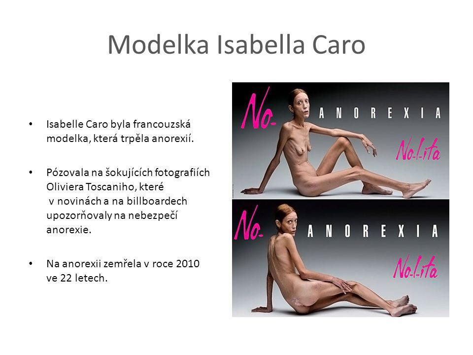 Modelka Isabella Caro Isabelle Caro byla francouzská modelka, která trpěla anorexií. Pózovala na šokujících fotografiích Oliviera Toscaniho, které v n