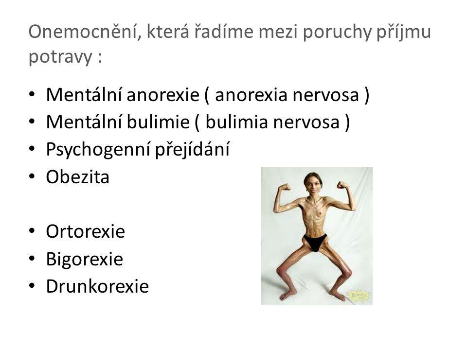 Onemocnění, která řadíme mezi poruchy příjmu potravy : Mentální anorexie ( anorexia nervosa ) Mentální bulimie ( bulimia nervosa ) Psychogenní přejídá