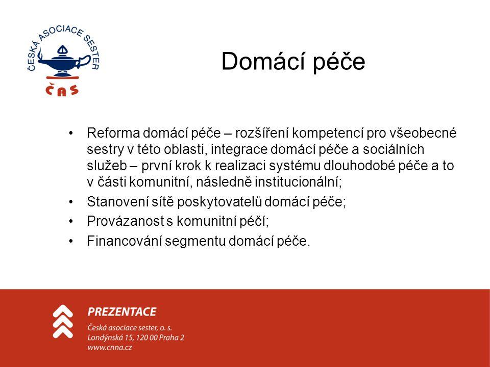 Domácí péče Reforma domácí péče – rozšíření kompetencí pro všeobecné sestry v této oblasti, integrace domácí péče a sociálních služeb – první krok k r