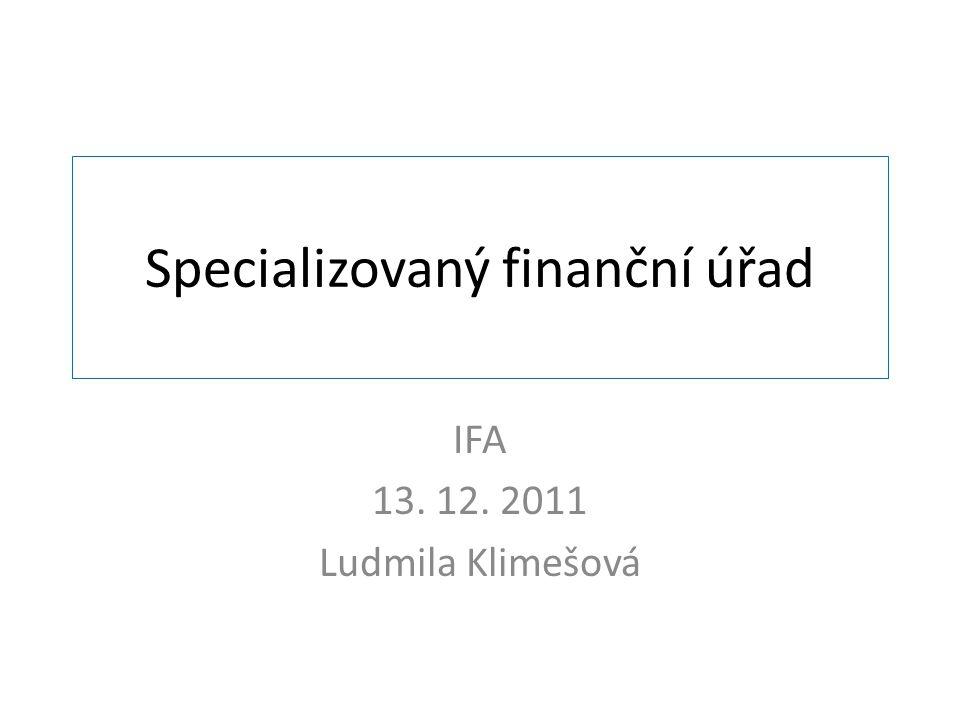 Specializovaný finanční úřad IFA 13. 12. 2011 Ludmila Klimešová