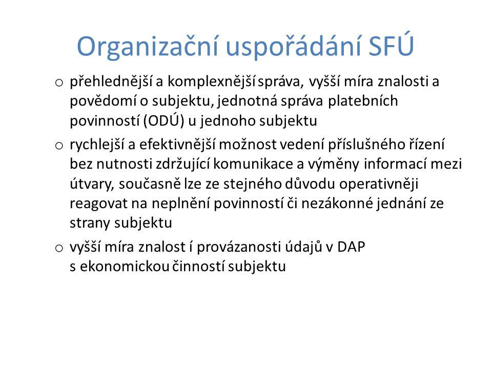 Organizační uspořádání SFÚ o přehlednější a komplexnější správa, vyšší míra znalosti a povědomí o subjektu, jednotná správa platebních povinností (ODÚ