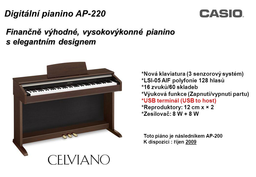 Toto piáno je následníkem AP-200 K dispozici : říjen 2009 Finančně výhodné, vysokovýkonné pianino s elegantním designem Digitální pianino AP-220 *Nová klaviatura (3 senzorový systém) *LSI-05 AIF polyfonie 128 hlasů *16 zvuků/60 skladeb *Výuková funkce (Zapnutí/vypnutí partu) *USB terminál (USB to host) *Reproduktory: 12 cm x × 2 *Zesilovač: 8 W + 8 W