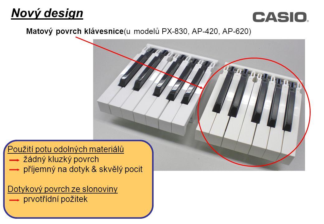 Matový povrch klávesnice(u modelů PX-830, AP-420, AP-620) Použití potu odolných materiálů žádný kluzký povrch příjemný na dotyk & skvělý pocit Dotykový povrch ze slonoviny prvotřídní požitek Nový design
