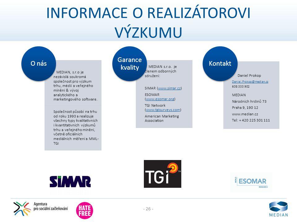 - 26 - INFORMACE O REALIZÁTOROVI VÝZKUMU MEDIAN, s.r.o je nezávislá soukromá společnost pro výzkum trhu, médií a veřejného mínění & vývoj analytického