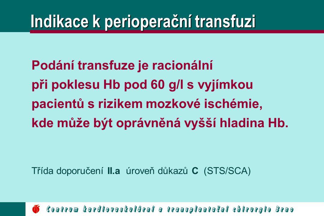 Podání transfuze je racionální při poklesu Hb pod 60 g/l s vyjímkou pacientů s rizikem mozkové ischémie, kde může být oprávněná vyšší hladina Hb. Tříd