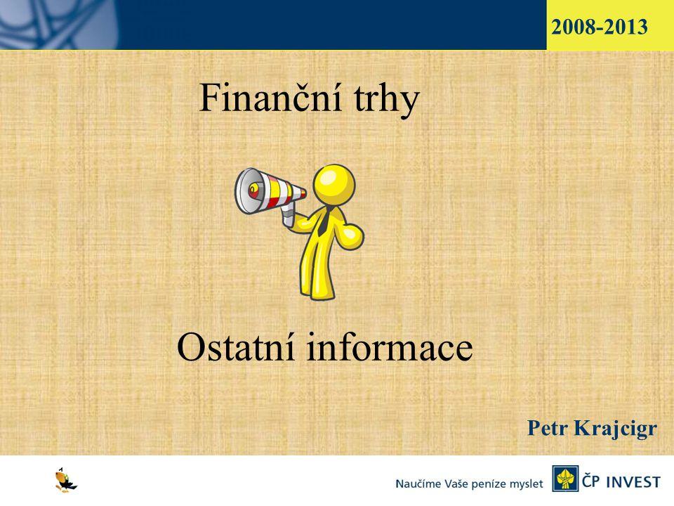1 Finanční trhy Ostatní informace Petr Krajcigr 2008-2013